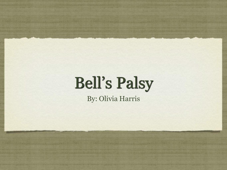 Bell's Palsy By: Olivia Harris