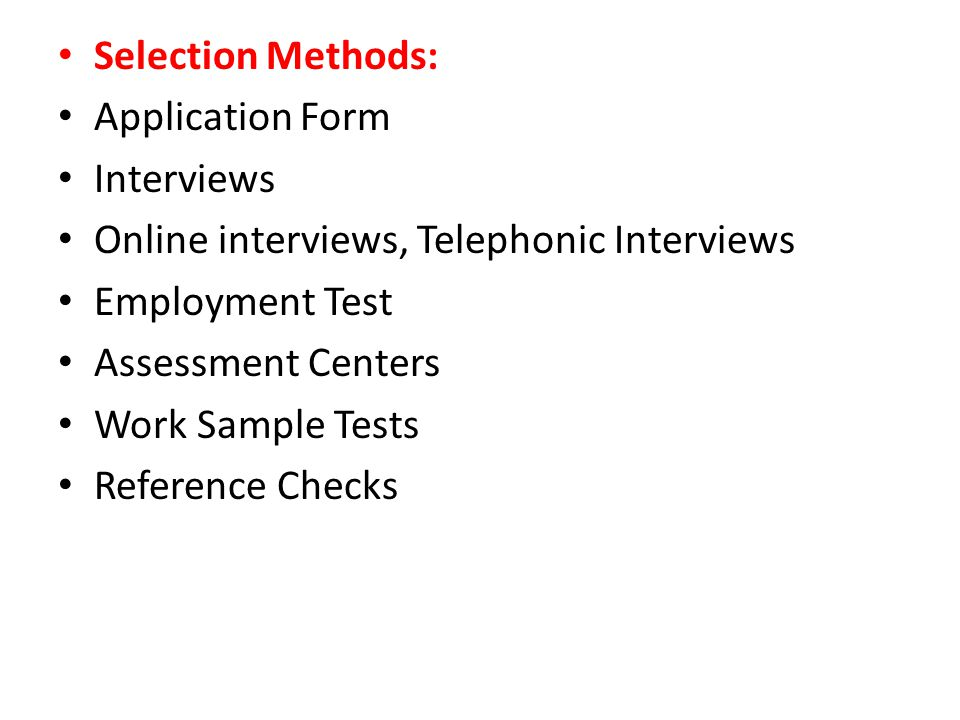 Selection Methods: Application Form. Interviews. Online interviews, Telephonic Interviews. Employment Test.