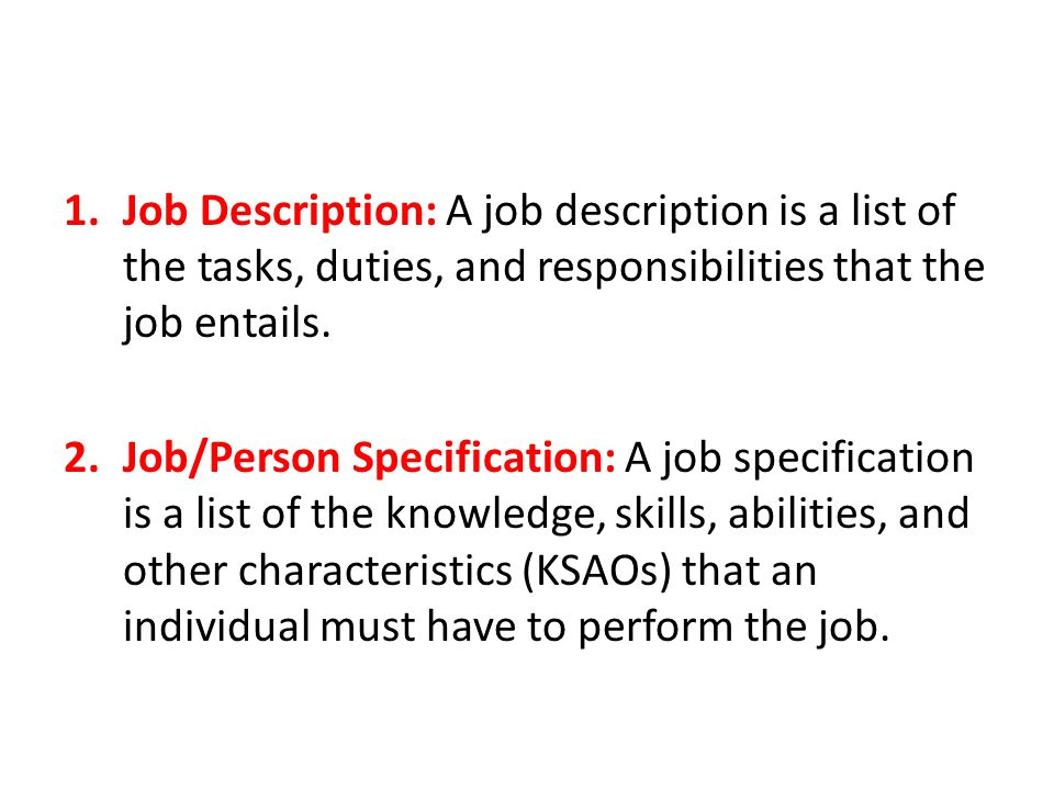 Job Description: A job description is a list of the tasks, duties, and responsibilities that the job entails.