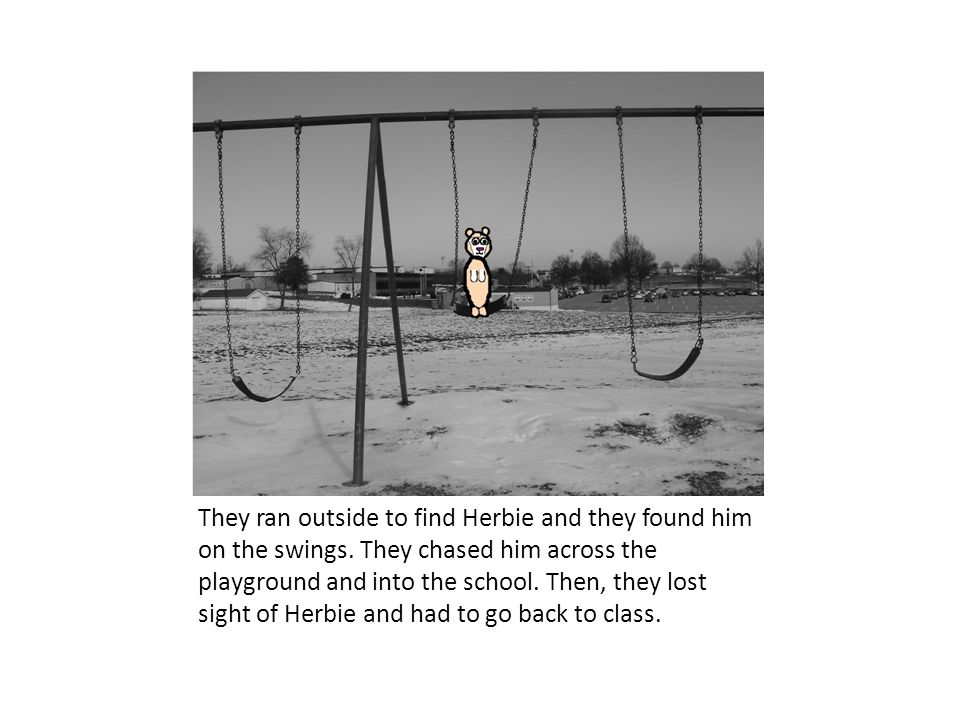 They ran outside to find Herbie and they found him on the swings