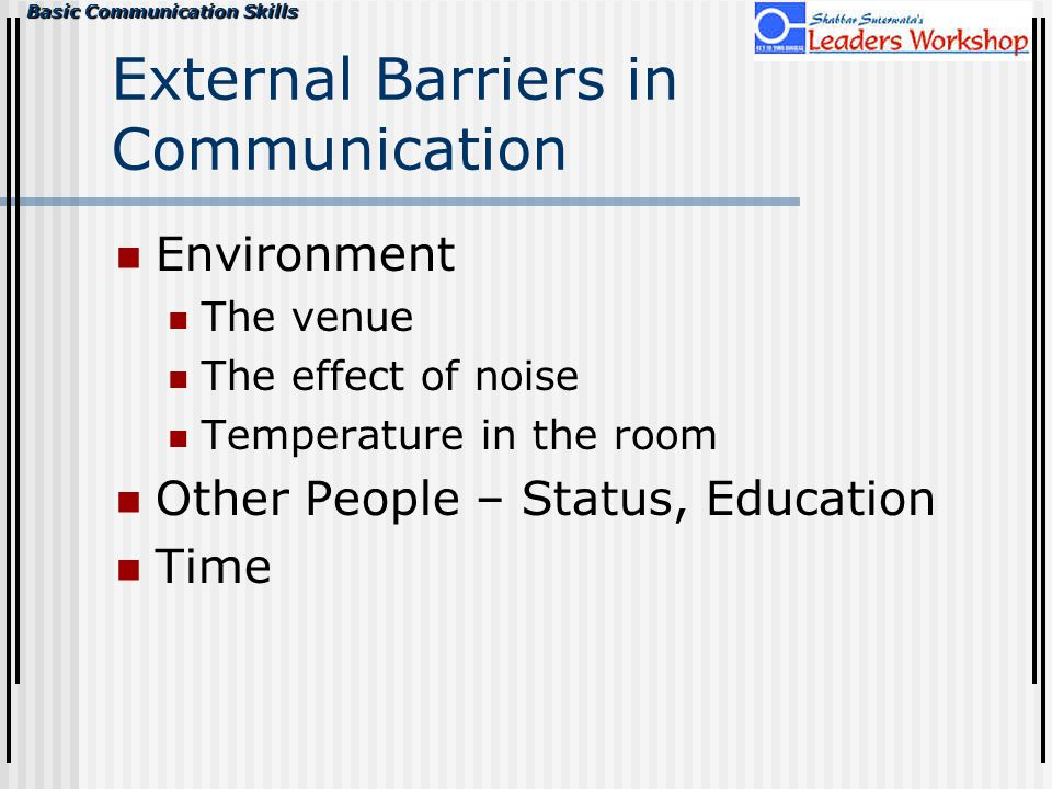 external communication barriers Attitude, feedback and listening, language and channel as well as noise and  physical barriers can all act as major obstacles in the communication process.