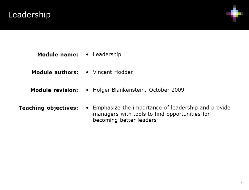 Leadership Module name: Leadership Vincent Hodder Module authors: