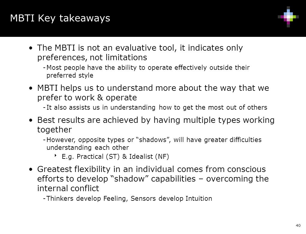 MBTI Key takeaways The MBTI is not an evaluative tool, it indicates only preferences, not limitations.
