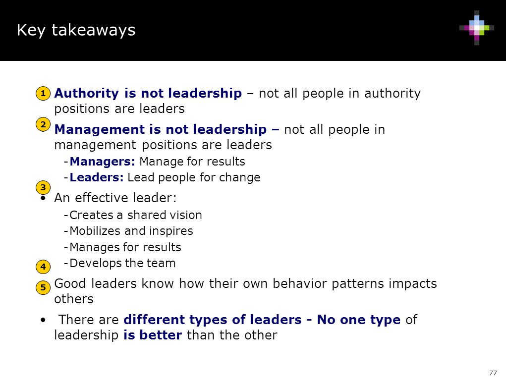 Key takeaways Authority is not leadership – not all people in authority positions are leaders.