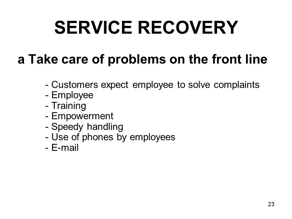 SERVICE RECOVERY a Take care of problems on the front line