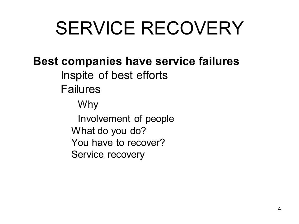 SERVICE RECOVERY Best companies have service failures Inspite of best efforts Failures. Why.