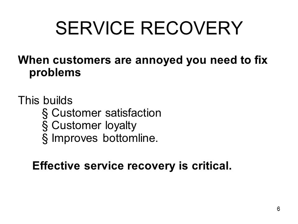 SERVICE RECOVERY When customers are annoyed you need to fix problems