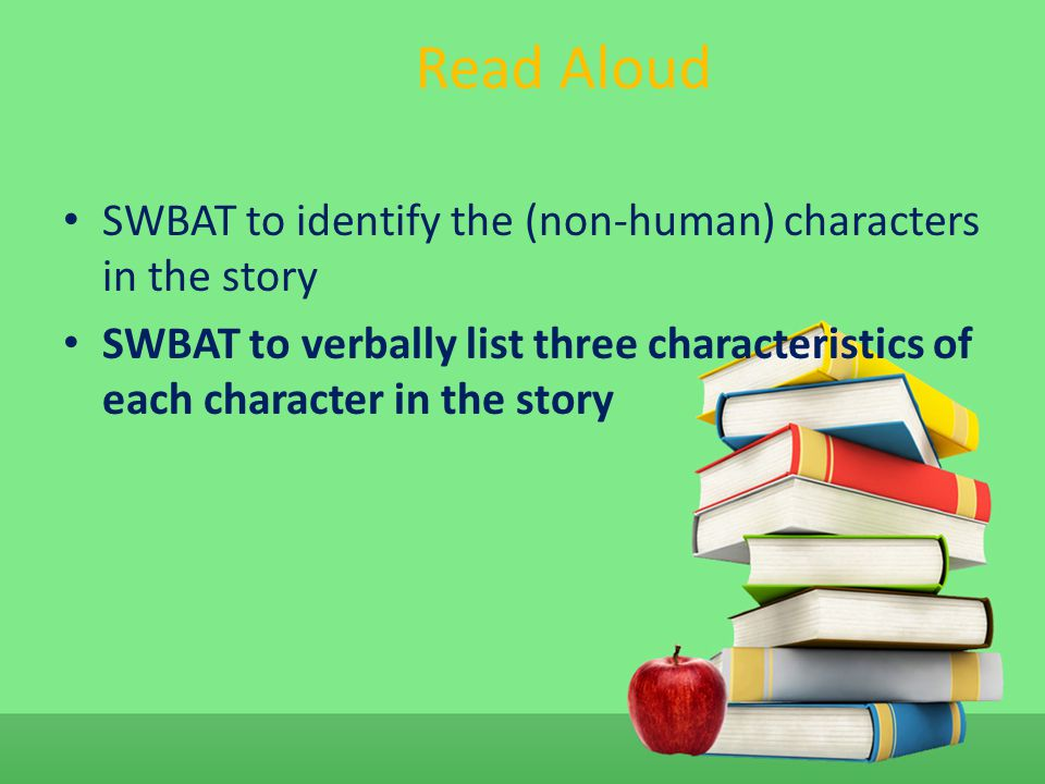 Read Aloud SWBAT to identify the (non-human) characters in the story