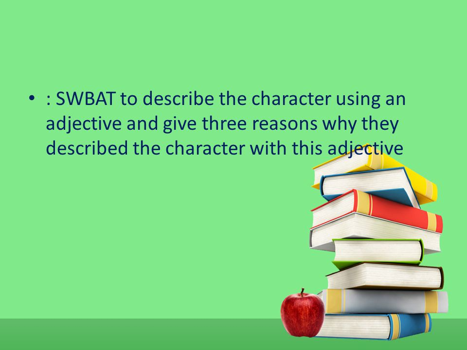 : SWBAT to describe the character using an adjective and give three reasons why they described the character with this adjective