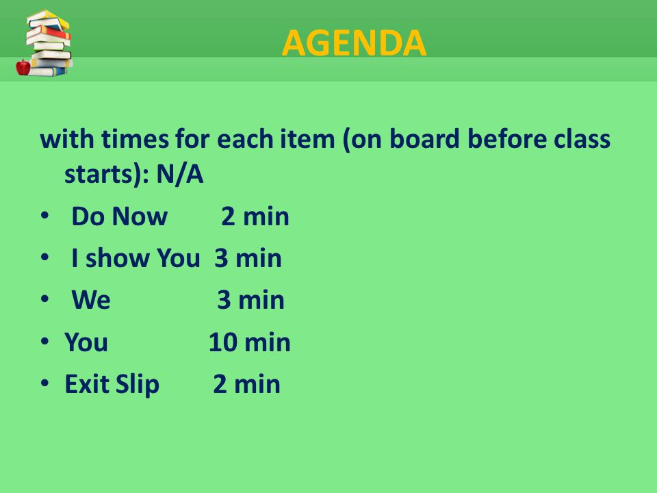 AGENDA with times for each item (on board before class starts): N/A