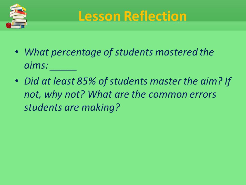 Lesson Reflection What percentage of students mastered the aims: _____