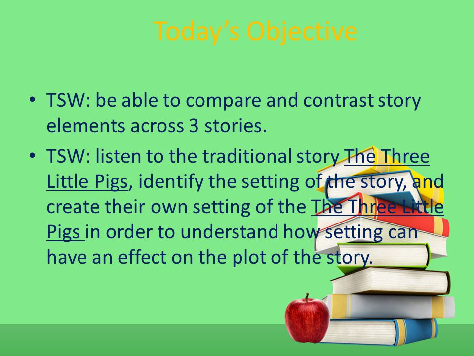 Today's Objective TSW: be able to compare and contrast story elements across 3 stories.