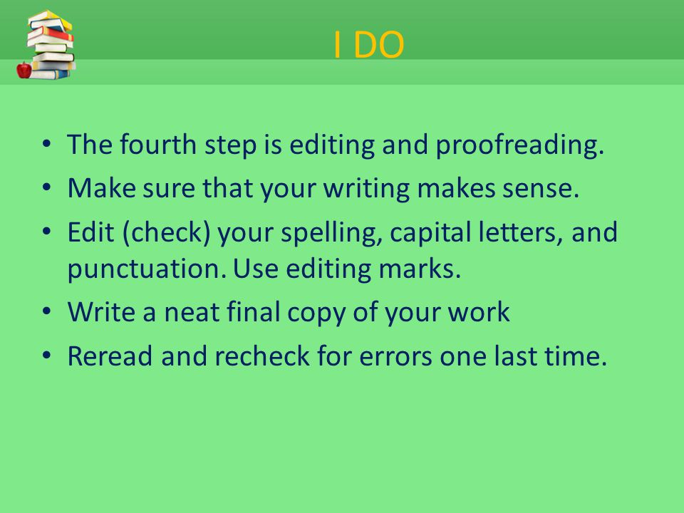 I DO The fourth step is editing and proofreading.