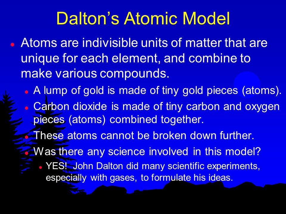 Dalton's Atomic Model Atoms are indivisible units of matter that are unique for each element, and combine to make various compounds.