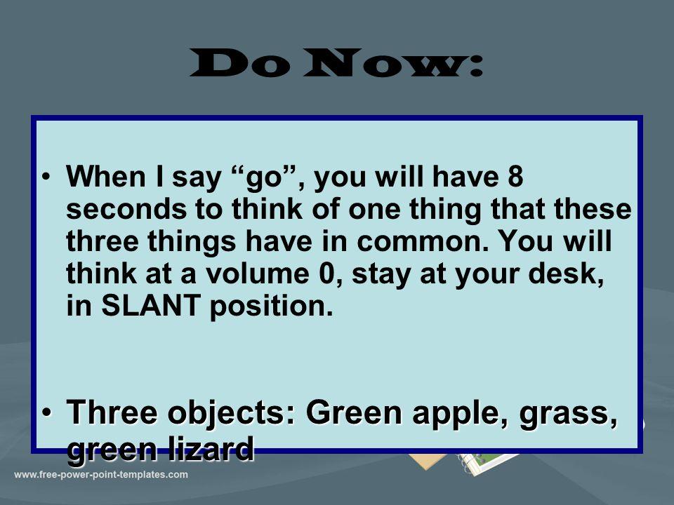 Do Now: Three objects: Green apple, grass, green lizard