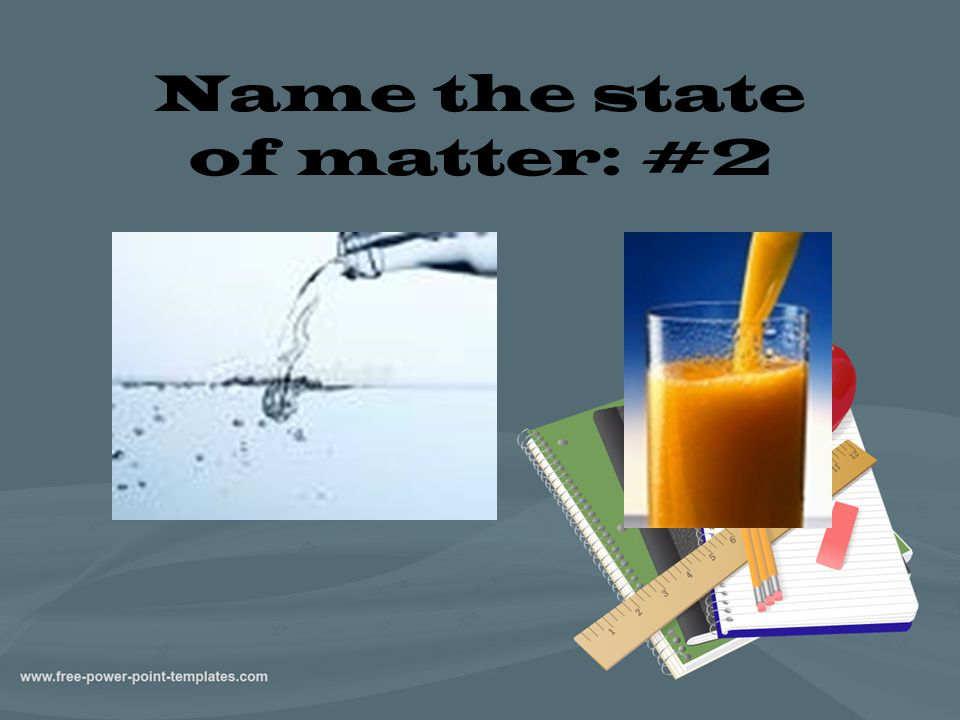 Name the state of matter: #2