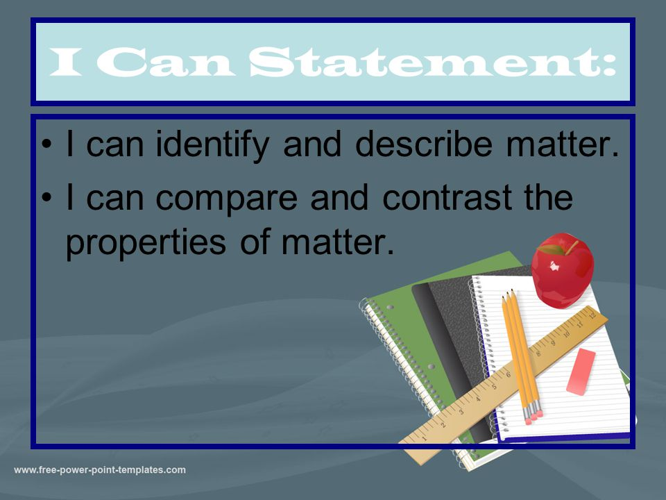 I Can Statement: I can identify and describe matter.