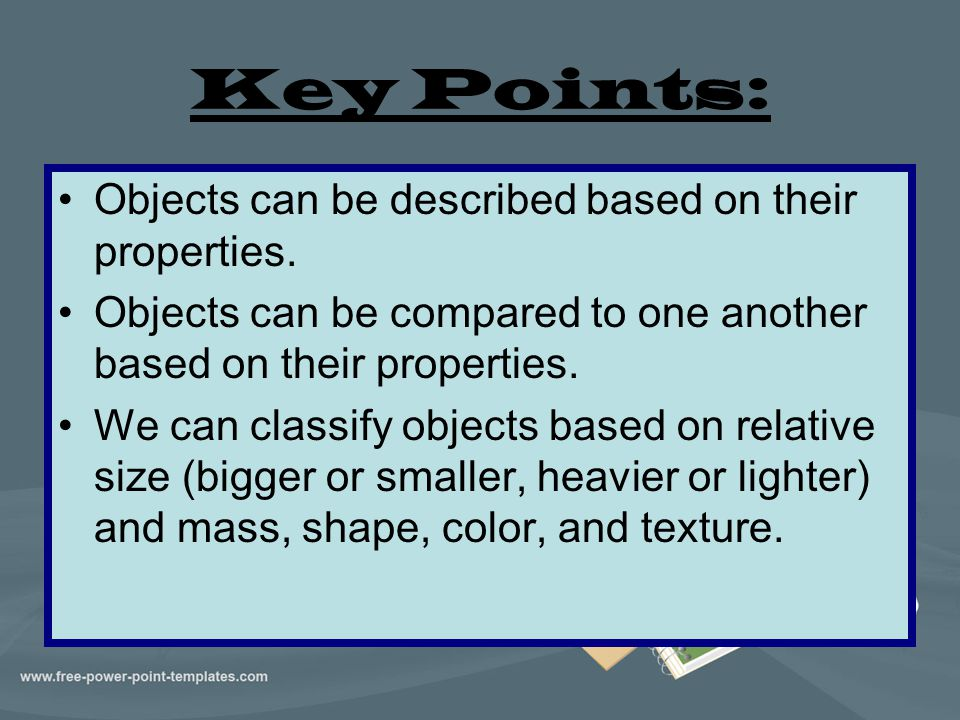 Key Points: Objects can be described based on their properties.