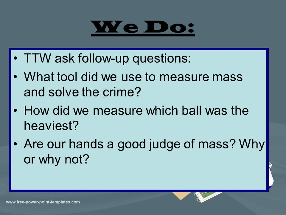 We Do: TTW ask follow-up questions: