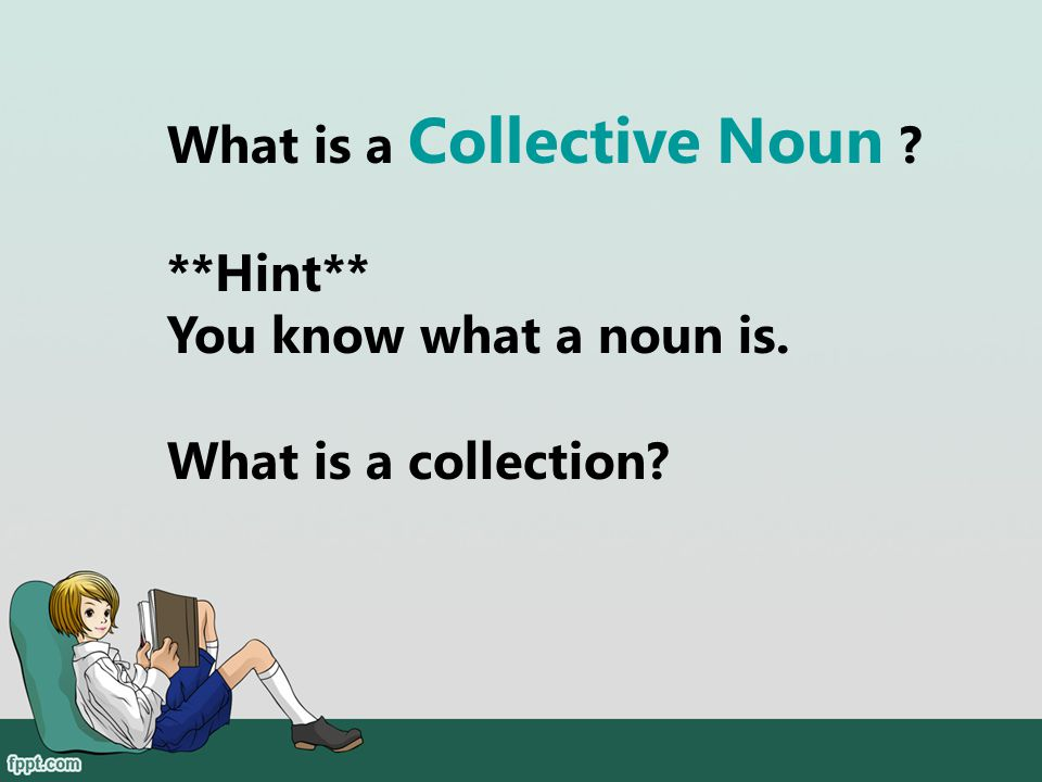 What is a Collective Noun **Hint** You know what a noun is.