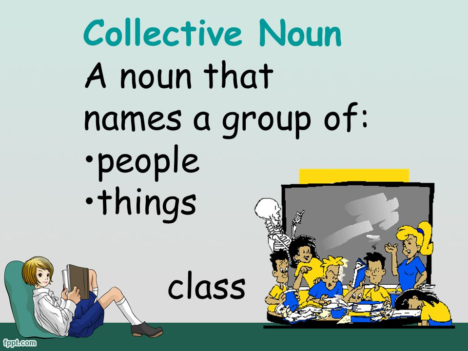 A noun that names a group of: people things class