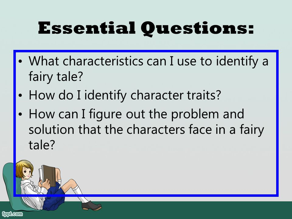 Essential Questions: What characteristics can I use to identify a fairy tale How do I identify character traits