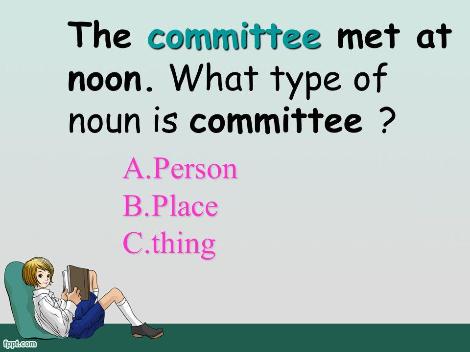 The committee met at noon. What type of noun is committee