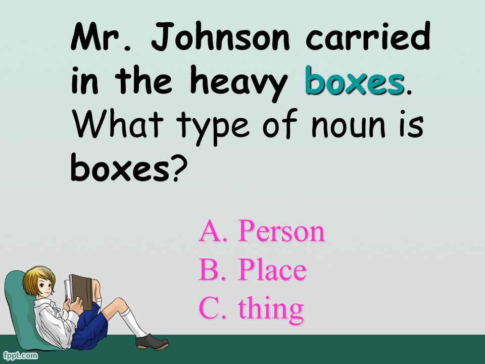 Mr. Johnson carried in the heavy boxes. What type of noun is boxes
