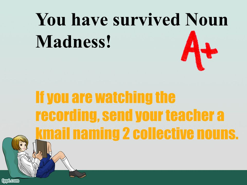 You have survived Noun Madness!