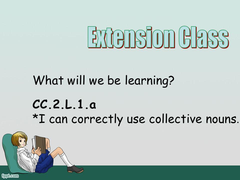 Extension Class What will we be learning CC.2.L.1.a