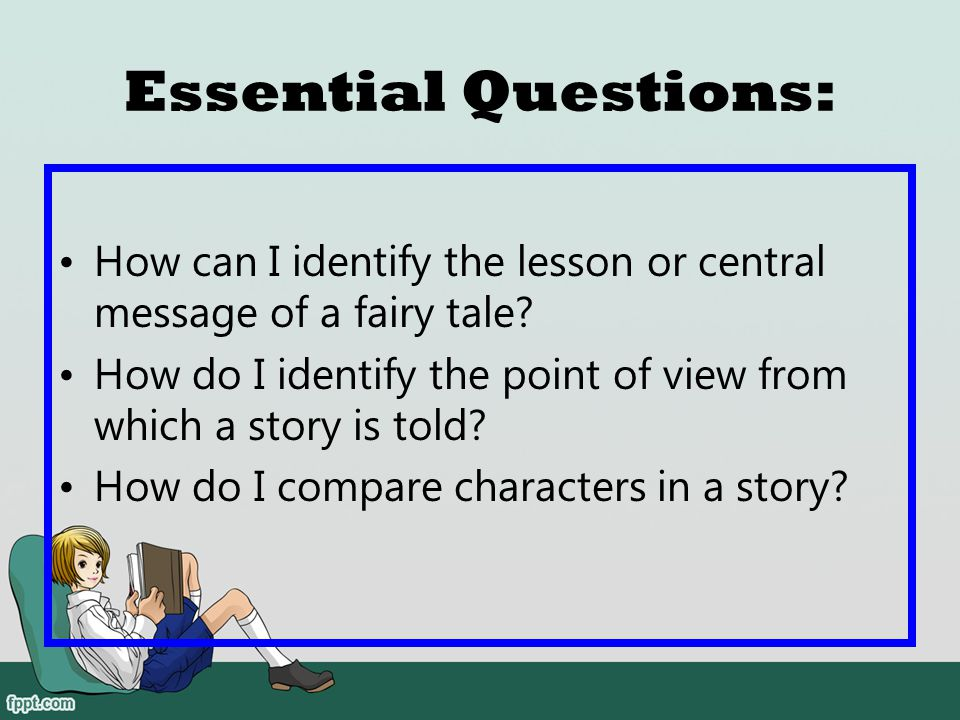 Essential Questions: How can I identify the lesson or central message of a fairy tale