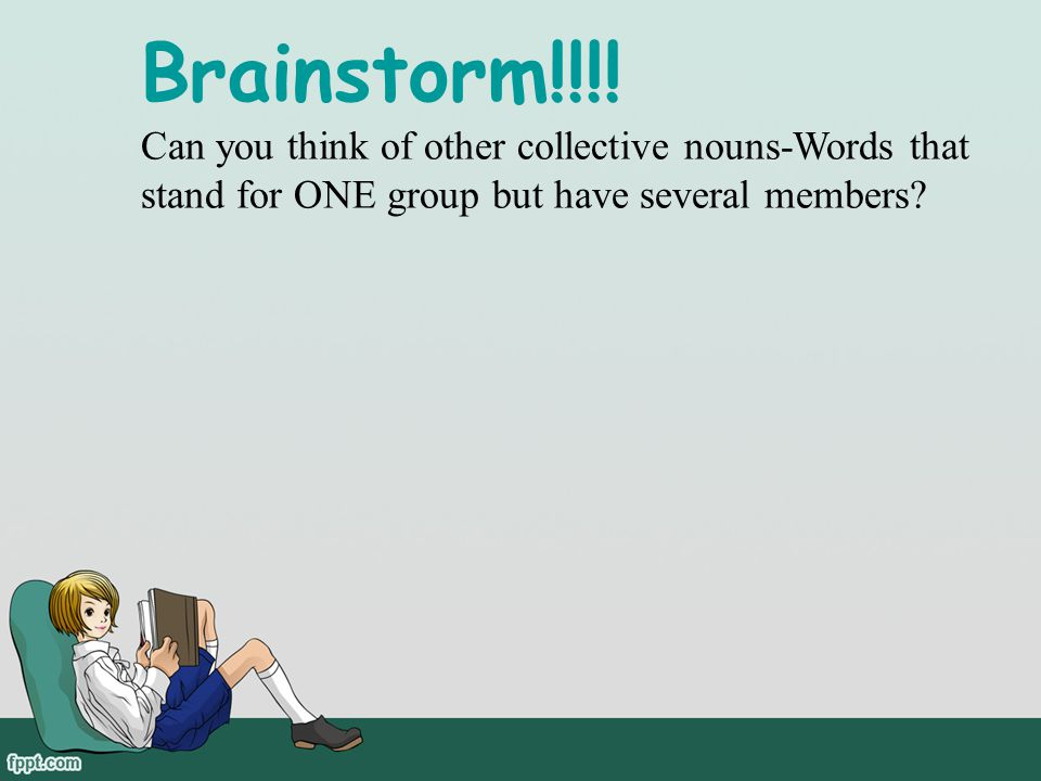 Brainstorm!!!! Can you think of other collective nouns-Words that stand for ONE group but have several members