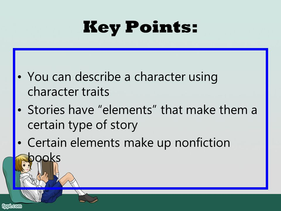 Key Points: You can describe a character using character traits