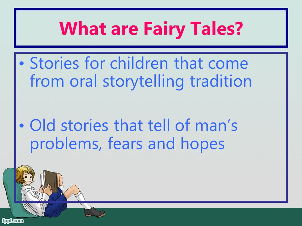 What are Fairy Tales. Stories for children that come from oral storytelling tradition.