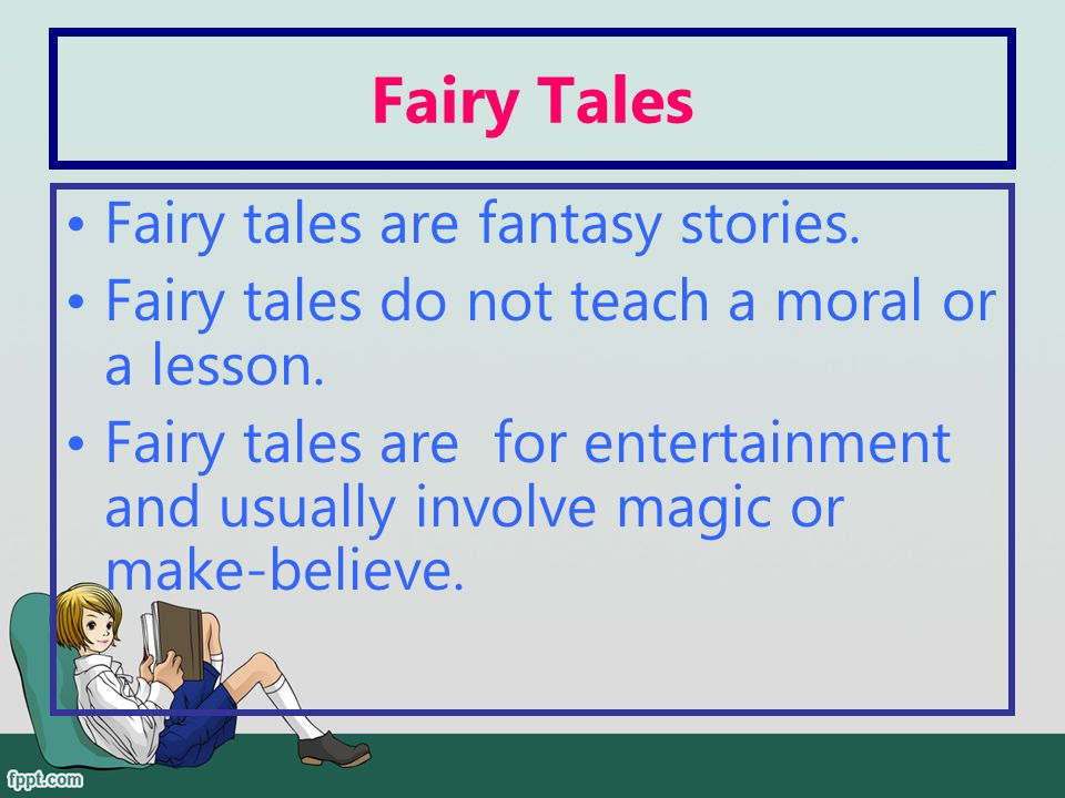 Fairy Tales Fairy tales are fantasy stories.