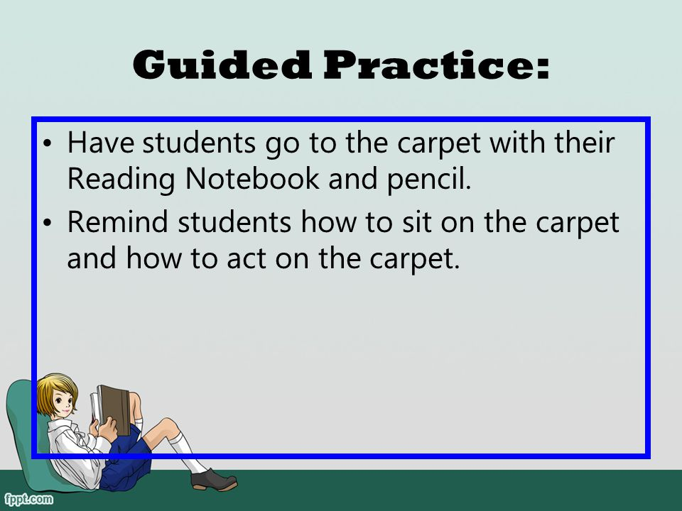 Guided Practice: Have students go to the carpet with their Reading Notebook and pencil.