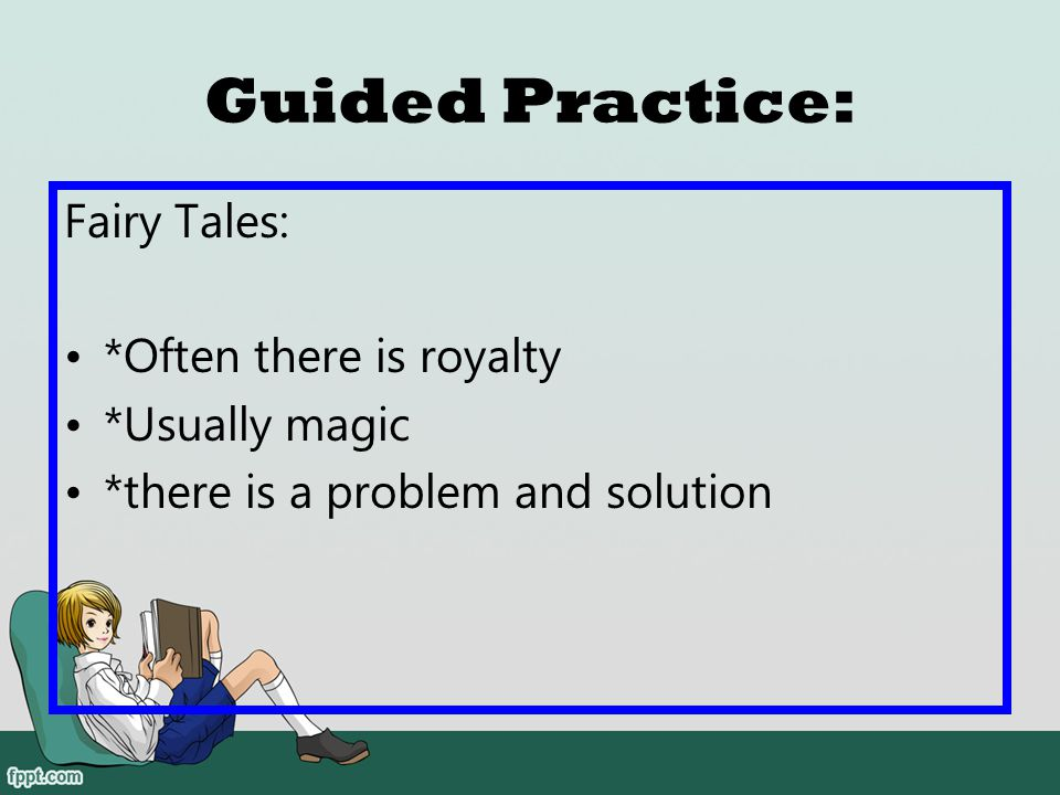 Guided Practice: Fairy Tales: *Often there is royalty *Usually magic