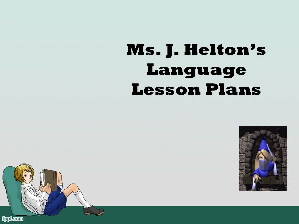 Ms. J. Helton's Language Lesson Plans