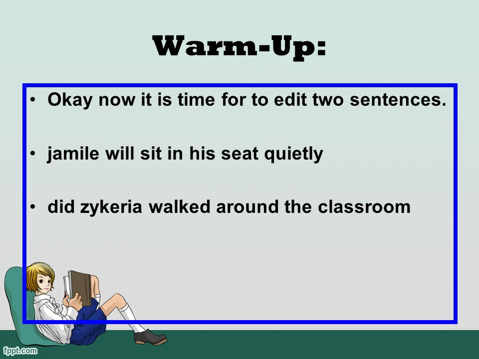 Warm-Up: Okay now it is time for to edit two sentences.