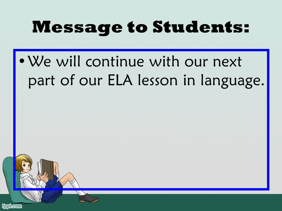 Message to Students: We will continue with our next part of our ELA lesson in language.