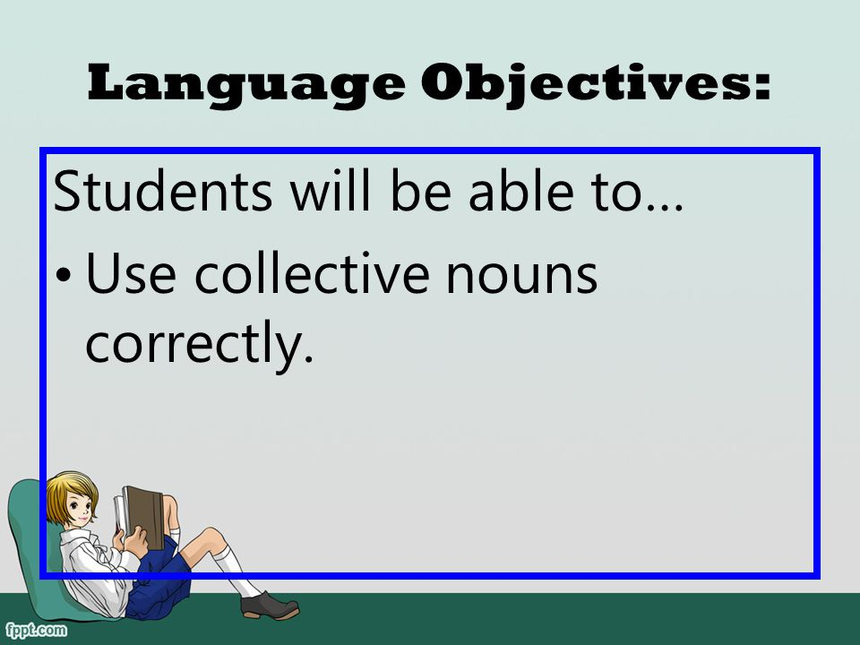 Students will be able to… Use collective nouns correctly.
