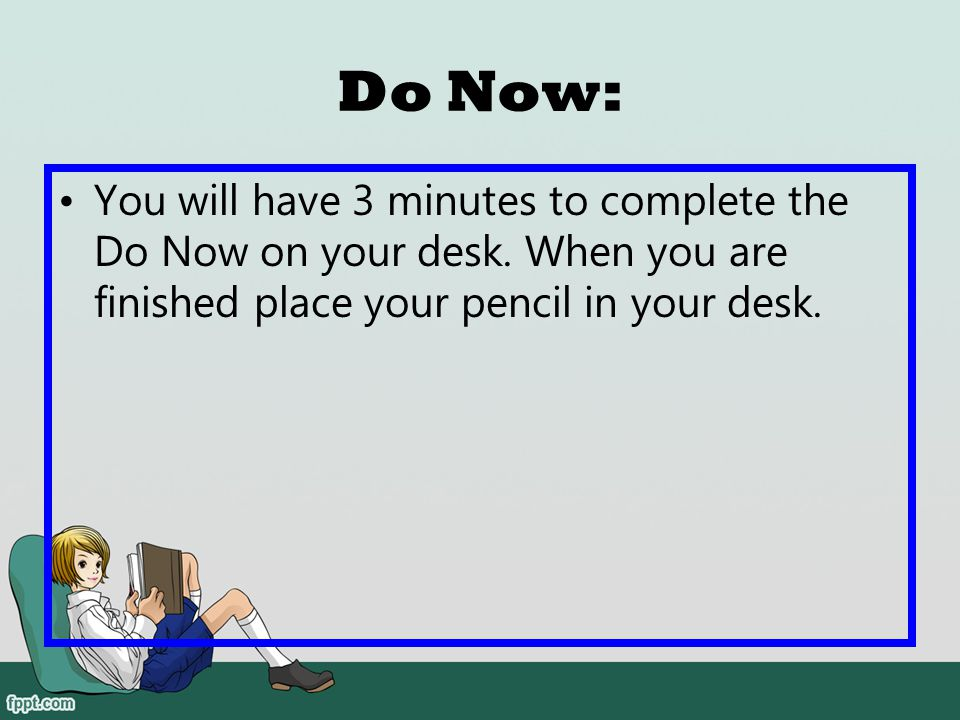 Do Now: You will have 3 minutes to complete the Do Now on your desk.