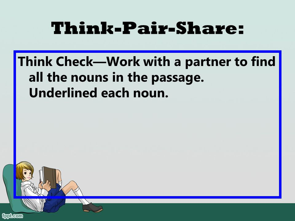 Think-Pair-Share: Think Check—Work with a partner to find all the nouns in the passage.