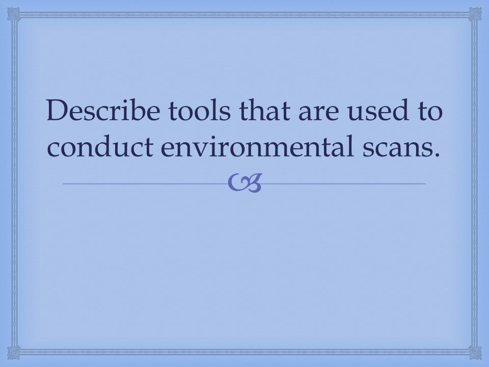 Describe tools that are used to conduct environmental scans.