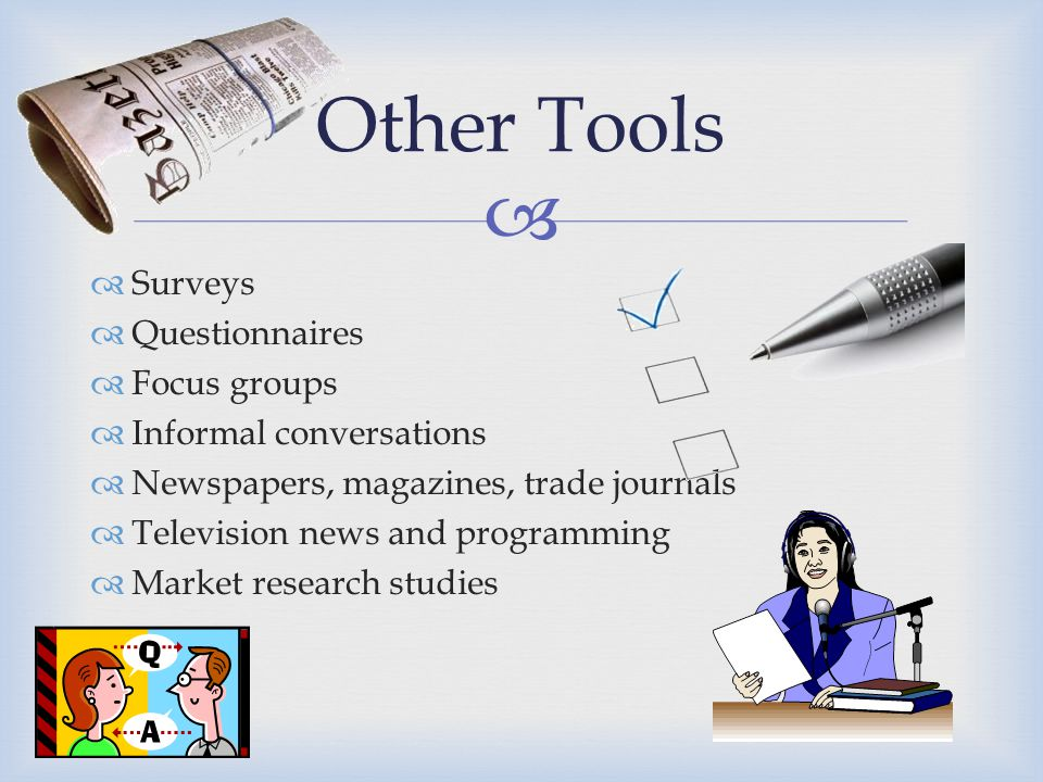 Other Tools Surveys Questionnaires Focus groups Informal conversations