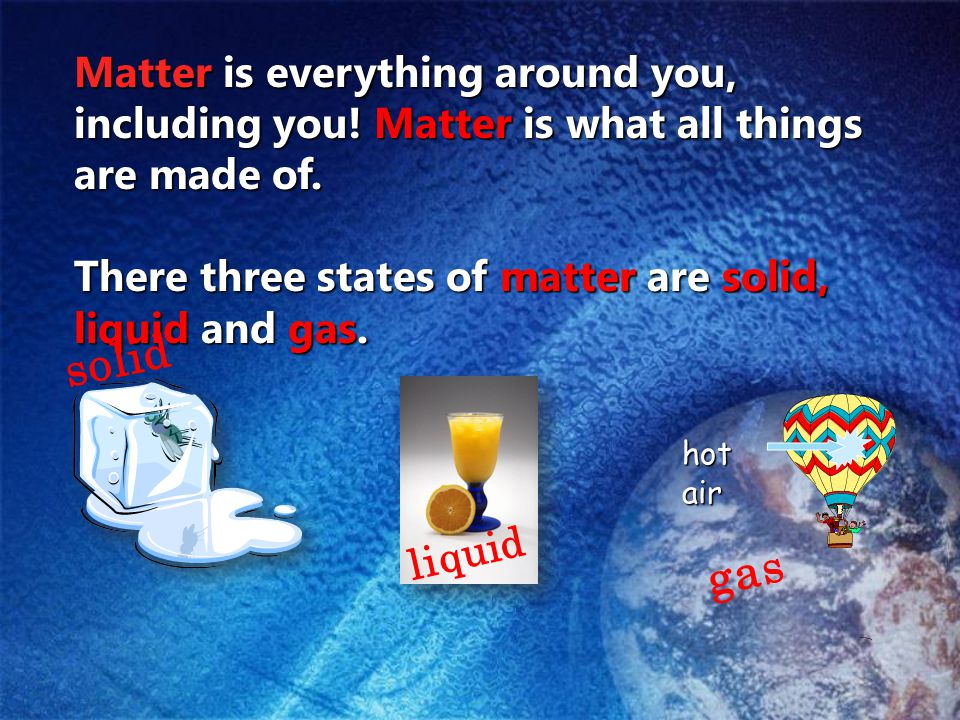 Matter is everything around you, including you