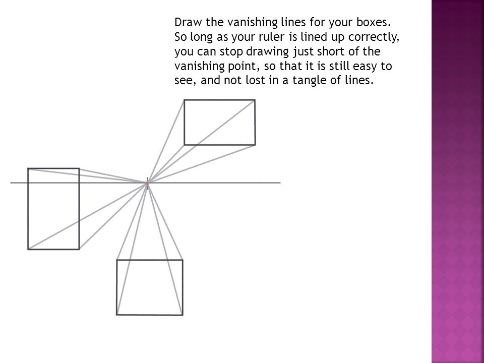 Draw the vanishing lines for your boxes