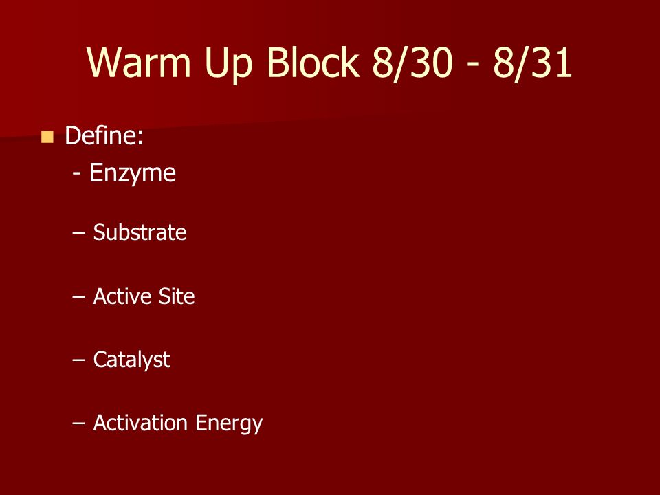 Warm Up Block 8/30 - 8/31 Define: - Enzyme Substrate Active Site