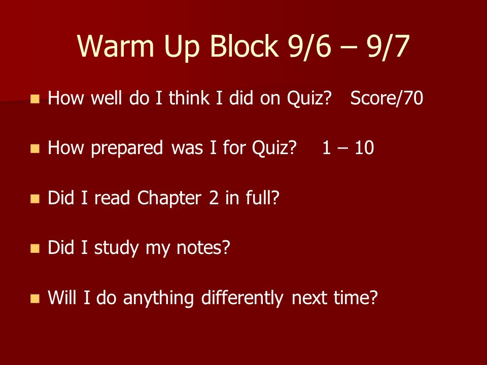 Warm Up Block 9/6 – 9/7 How well do I think I did on Quiz Score/70