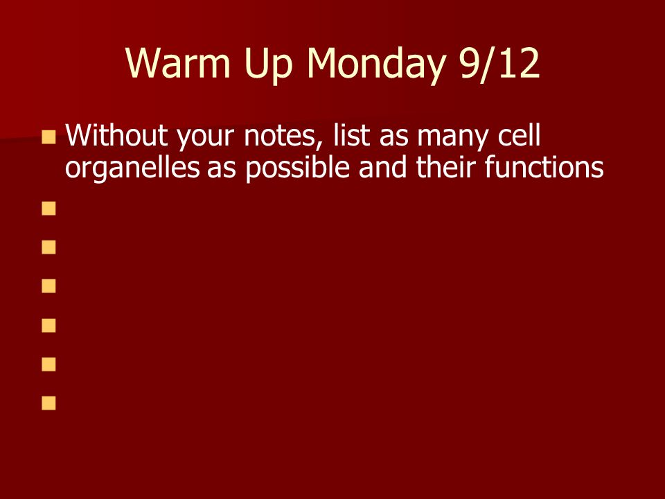 Warm Up Monday 9/12 Without your notes, list as many cell organelles as possible and their functions.